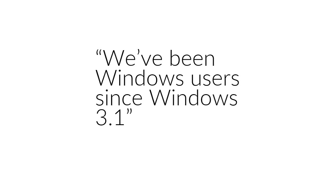 """We've been using Windows since Windows 3.1"""
