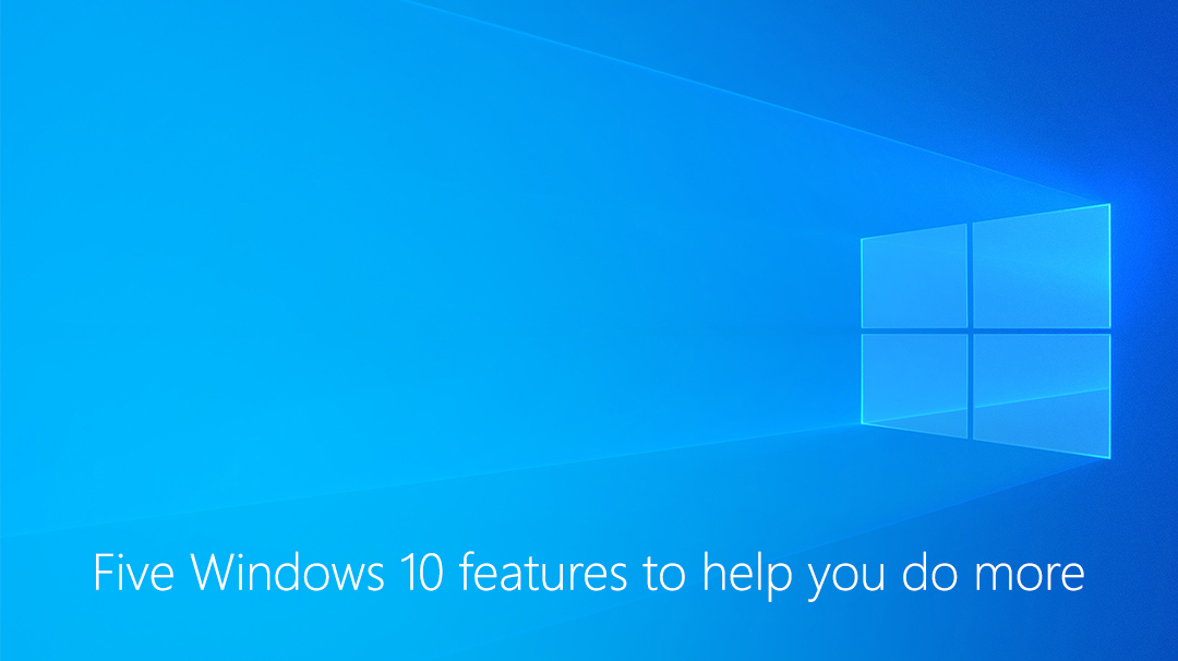 Five Windows 10 features to help you do more